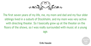 Lived Quotes, Erik Hassle Quote About Active, Basically, Dad, Directing, Floors: The First Seven Years Of...