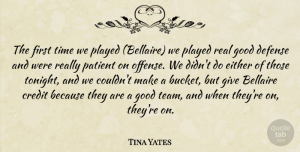 Tina Yates Quote About Credit, Defense, Either, Good, Patient: The First Time We Played...