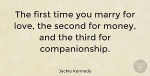 Jackie Kennedy Quote About Inspirational, Marriage, Wedding: The First Time You Marry...