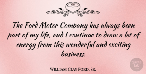 Motor Quotes, William Clay Ford, Sr. Quote About Business, Company, Continue, Draw, Exciting: The Ford Motor Company Has...