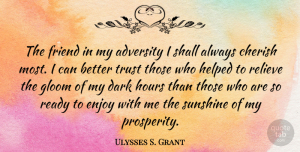 Positive Quotes, Ulysses S. Grant Quote About Motivational, Friendship, Positive: The Friend In My Adversity...
