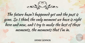 Annie Lennox Quote About Past, Thinking, Trying: The Future Hasnt Happened Yet...