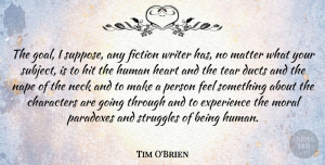 Tim O'Brien Quote About Struggle, Character, Heart: The Goal I Suppose Any...