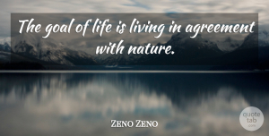 Zeno Zeno Quote About Agreement, Goal, Life, Living: The Goal Of Life Is...