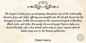 Terry Garcia Quote About Accounts, Acting, Betrayal, Close, Disciple: The Gospel Of Judas Gives...