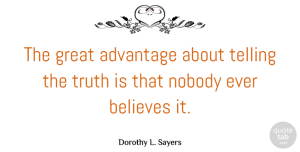 Truth Quotes, Dorothy L. Sayers Quote About Truth, Believe, Advantage: The Great Advantage About Telling...