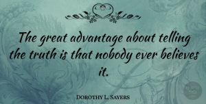Believe Quotes, Dorothy L. Sayers Quote About Truth, Believe, Advantage: The Great Advantage About Telling...