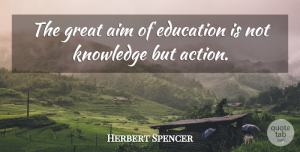 Learning Quotes, Herbert Spencer Quote About Inspirational, Education, Learning: The Great Aim Of Education...