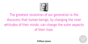 William James Quote About Life, Change, Positive: The Greatest Revolution Of Our...