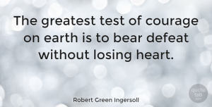 Positive Quotes, Robert Green Ingersoll Quote About Inspirational, Positive, Sports: The Greatest Test Of Courage...