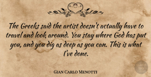 Travel Quotes, Gian Carlo Menotti Quote About Artist, Dig, God, Greeks, Stay: The Greeks Said The Artist...