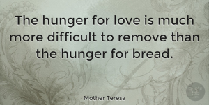 Love Quotes, Mother Teresa Quote About Love, Life, Positive: The Hunger For Love Is...
