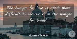 Positive Quotes, Mother Teresa Quote About Love, Life, Positive: The Hunger For Love Is...