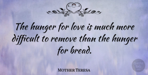 Mother Teresa Quote About Love, Life, Positive: The Hunger For Love Is...
