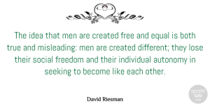 Autonomy Quotes, David Riesman Quote About American Sociologist, Autonomy, Both, Created, Equal: The Idea That Men Are...