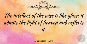 Augustus Hare Quote About Wise, Wisdom, Glasses: The Intellect Of The Wise...