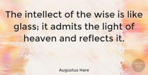 Wise Quotes, Augustus Hare Quote About Wise, Wisdom, Glasses: The Intellect Of The Wise...