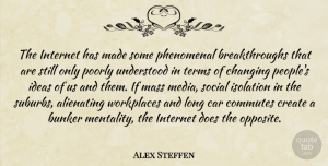 Changing Quotes, Alex Steffen Quote About Bunker, Car, Changing, Create, Internet: The Internet Has Made Some...