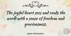 Heart Quotes, John O'Donohue Quote About Heart, World, Joyful: The Joyful Heart Sees And...