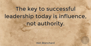 Leadership Quotes, Ken Blanchard Quote About Inspirational, Leadership, Successful: The Key To Successful Leadership...