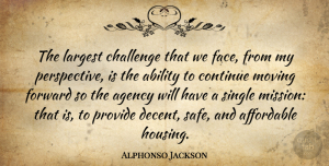 Agency Quotes, Alphonso Jackson Quote About Moving, Agency, Perspective: The Largest Challenge That We...