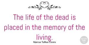 Death Quotes, Marcus Tullius Cicero Quote About Death, Memories, Grieving: The Life Of The Dead...