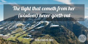 Solomon Ibn Quote About Cometh, Light, Wisdom: The Light That Cometh From...