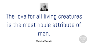 Charles Darwin Quote About Love, Life, Nature: The Love For All Living...