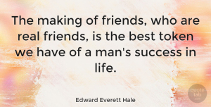Edward Everett Hale Quote About Friendship, Real, Men: The Making Of Friends Who...