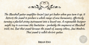 Brian Eno Quote About Guitar, Trying, Sound: The Marshall Guitar Amplifier Doesnt...