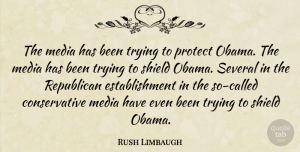 Media Quotes, Rush Limbaugh Quote About Media, Trying, Shields: The Media Has Been Trying...