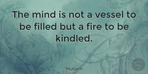 Leadership Quotes, Plutarch Quote About Inspirational, Leadership, Education: The Mind Is Not A...
