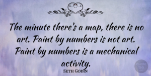 Art Quotes, Seth Godin Quote About Art, Numbers, Maps: The Minute Theres A Map...