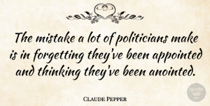 Claude Pepper Quote About Mistake, Memorable, Thinking: The Mistake A Lot Of...