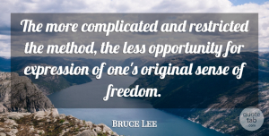 Art Quotes, Bruce Lee Quote About Art, Opportunity, Expression: The More Complicated And Restricted...