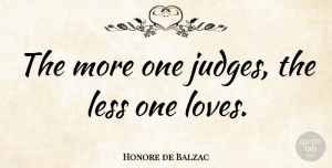 Honore de Balzac Quote About Love, Inspiring, Positivity: The More One Judges The...