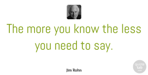 Jim Rohn Quote About Inspirational, Life, Greatness: The More You Know The...