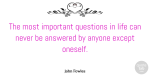 Philosophy Quotes, John Fowles Quote About Life, Philosophy, Important: The Most Important Questions In...