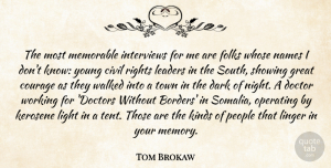Doctor Quotes, Tom Brokaw Quote About Civil, Courage, Dark, Doctor, Folks: The Most Memorable Interviews For...