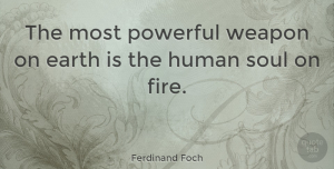 Ferdinand Foch Quote About Love, Life, Softball: The Most Powerful Weapon On...