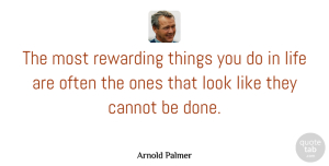 Inspiration Quotes, Arnold Palmer Quote About Graduation, Inspiration, Golf: The Most Rewarding Things You...