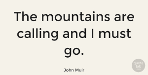 Nature Quotes, John Muir Quote About Nature, Hiking, Climbing: The Mountains Are Calling And...