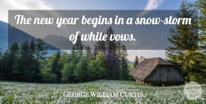 Years Quotes, George William Curtis Quote About New Year, Determination, Years: The New Year Begins In...