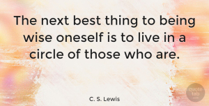 Wisdom Quotes, C. S. Lewis Quote About Wise, Wisdom, Circles: The Next Best Thing To...