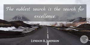 Lyndon B. Johnson Quote About Motivational, Success, Business: The Noblest Search Is The...