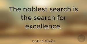 Motivational Quotes, Lyndon B. Johnson Quote About Motivational, Success, Business: The Noblest Search Is The...
