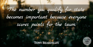 Tony Beardsley Quote About Becomes, Number, Points, Qualify, Scores: The Number You Qualify For...