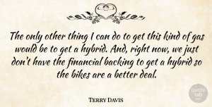 Terry Davis Quote About Backing, Bikes, Financial, Gas, Hybrid: The Only Other Thing I...