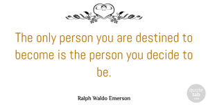 Inspirational Quotes, Ralph Waldo Emerson Quote About Inspirational, Motivational, Positive: The Only Person You Are...