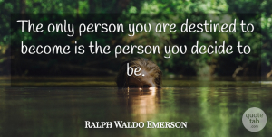 Positive Quotes, Ralph Waldo Emerson Quote About Inspirational, Motivational, Positive: The Only Person You Are...